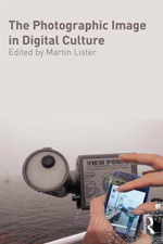 The Photographic Image in Digital Culture 2nd edition.
